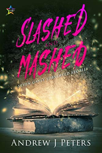 Slashed and Mashed: Seven Gayly Subverted Stories Book Cover